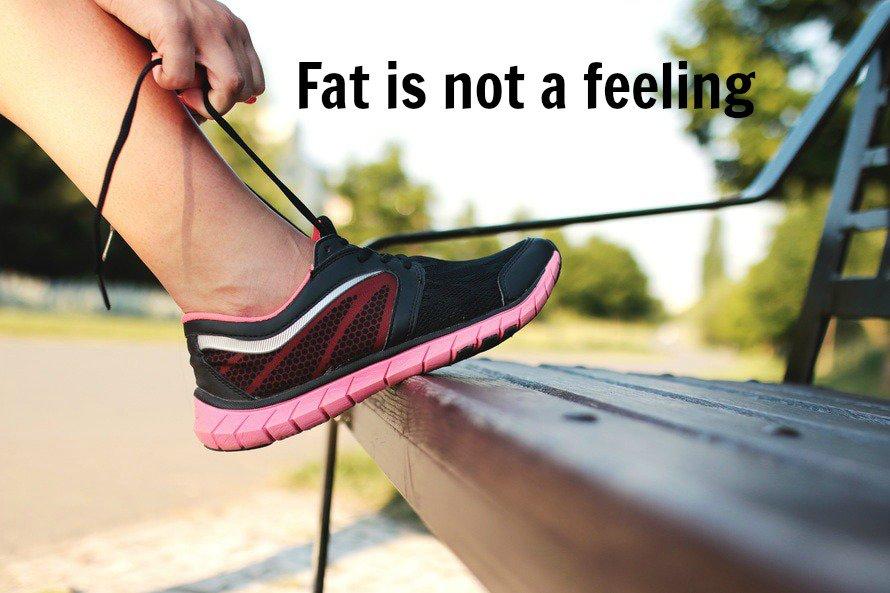 Fat is not a feeling